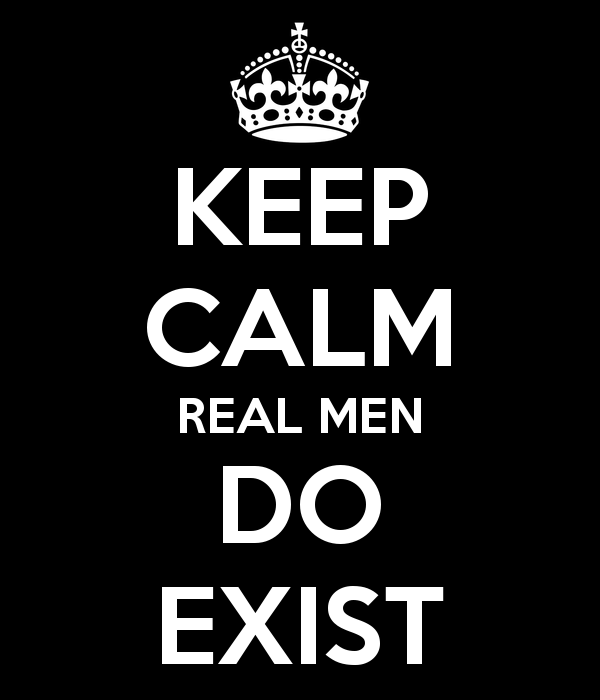 keep-calm-real-men-do-exist-1