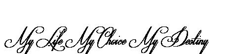 My Life My Choice My Destiny